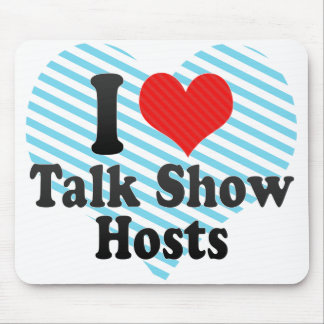 I Love Talk Show Hosts Mouse Pad