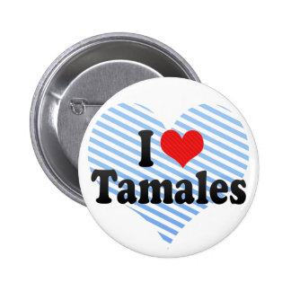 I Love Tamales Button