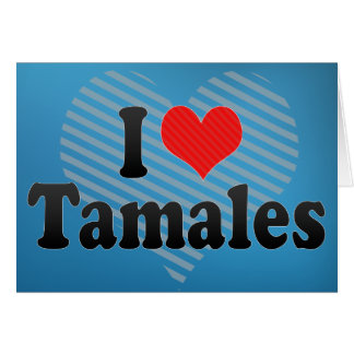 I Love Tamales Card