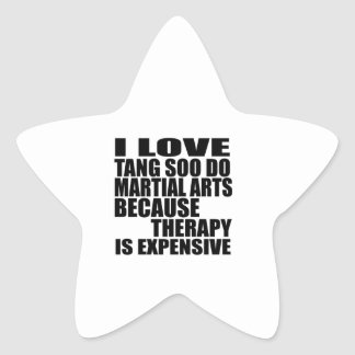 I LOVE TANG SOO DO MARTIAL ARTS BECAUSE THERAPY IS STAR STICKER