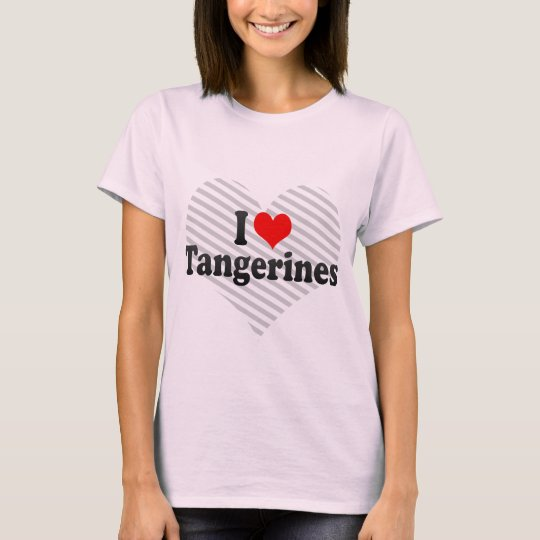 I Love Tangerines T-Shirt