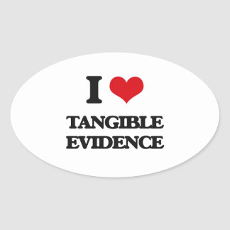 I love Tangible Evidence Oval Sticker