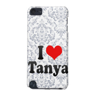 I love Tanya iPod Touch 5G Cover