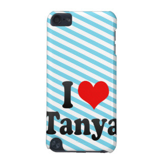 I love Tanya iPod Touch (5th Generation) Case