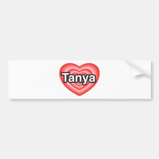 I love Tanya. I love you Tanya. Heart Bumper Sticker