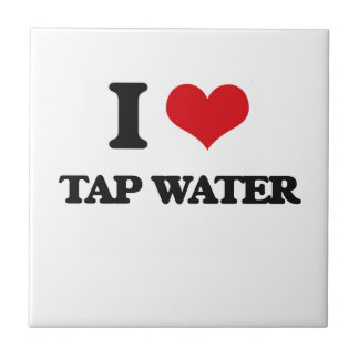 I love Tap Water Ceramic Tile