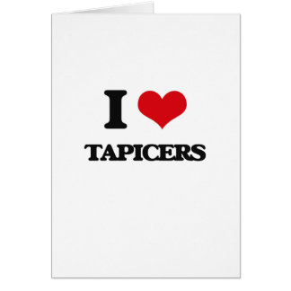 I love Tapicers Greeting Card