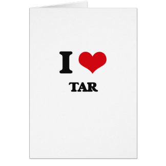 I love Tar Greeting Card
