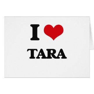 I Love Tara Greeting Card