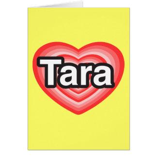 I love Tara. I love you Tara. Heart Greeting Card