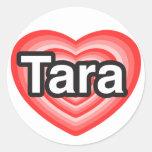 I love Tara. I love you Tara. Heart Round Sticker