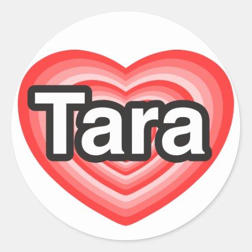 I love Tara. I love you Tara. Heart Classic Round Sticker