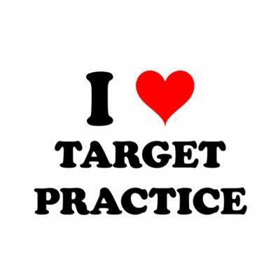 target practice sheets. I Love Target Practice T-shirt