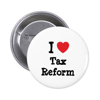 I love Tax Reform heart custom personalized Pinback Buttons