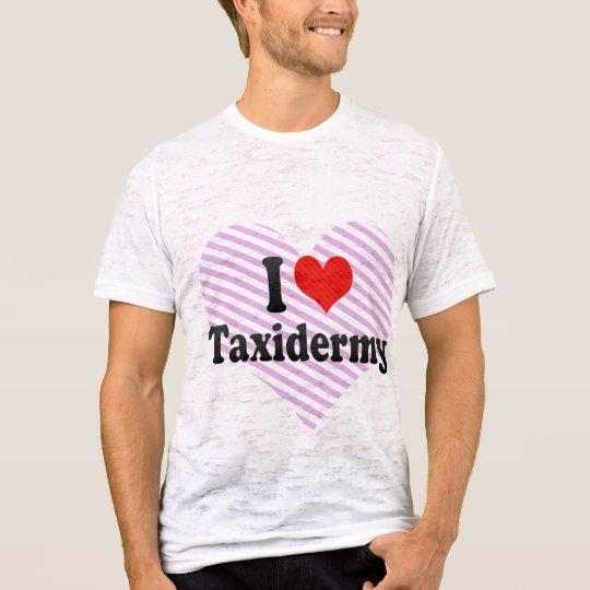 I Love Taxidermy T-Shirt