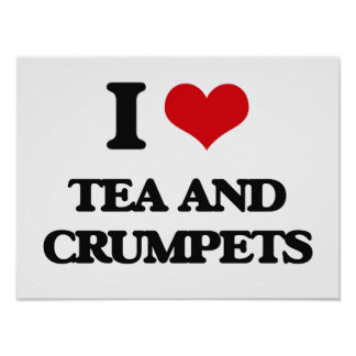 I love Tea And Crumpets Poster