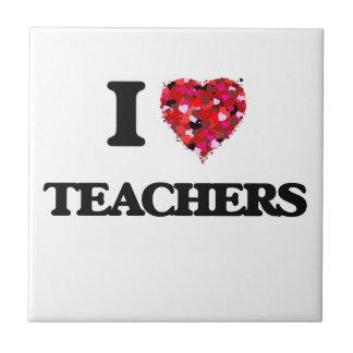 I love Teachers Small Square Tile