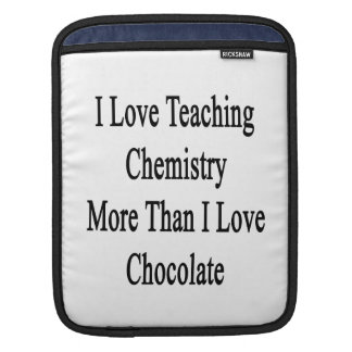 I Love Teaching Chemistry More Than I Love Chocola Sleeves For iPads