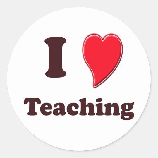 I Love Teaching Classic Round Sticker