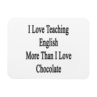 I Love Teaching English More Than I Love Chocolate Flexible Magnet