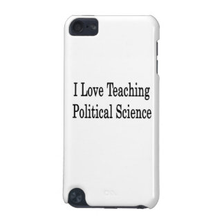 I Love Teaching Political Science iPod Touch 5G Cover
