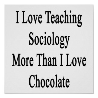 I Love Teaching Sociology More Than I Love Chocola Poster