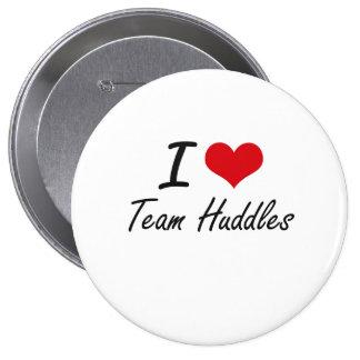 I love Team Huddles 4 Inch Round Button
