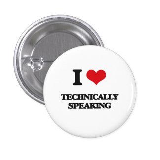 I love Technically Speaking 1 Inch Round Button