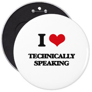 I love Technically Speaking 6 Inch Round Button