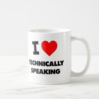 I love Technically Speaking Classic White Coffee Mug