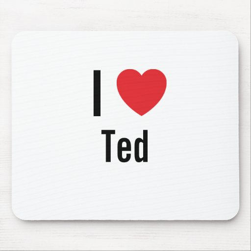 I love Ted Mouse Pads