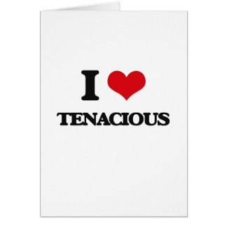 I love Tenacious Greeting Card