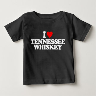 I LOVE TENNESSEE WHISKEY BABY T-Shirt