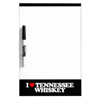 I LOVE TENNESSEE WHISKEY Dry-Erase BOARD