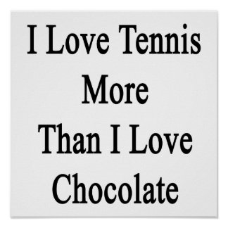 I Love Tennis More Than I Love Chocolate Poster