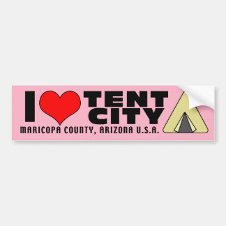 I love Tent City Maricopa County Arizona AZ Bumper Sticker