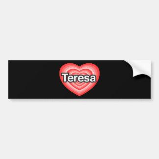 I love Teresa. I love you Teresa. Heart Bumper Sticker