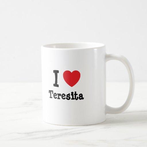 I love Teresita heart T-Shirt Classic White Coffee Mug