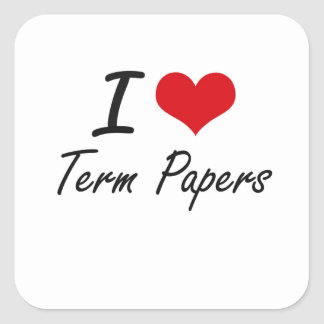 I love Term Papers Square Sticker