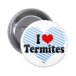 I Love Termites Pinback Buttons