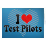 I Love Test Pilots Greeting Cards