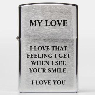 I LOVE THAT FEELING I GET WHEN I SEE YOUR SMILE. ZIPPO LIGHTER
