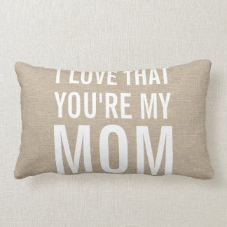 I love that you're my mom burlap linen jute rustic lumbar pillow