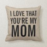 I love that you're my mom burlap linen jute rustic pillow