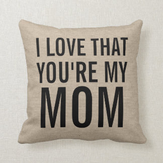 I love that you're my mom burlap linen jute rustic throw pillow
