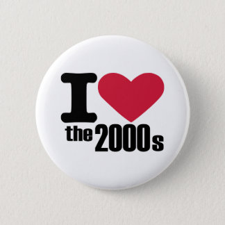 I love the 2000's pinback button