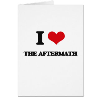 I Love The Aftermath Greeting Card