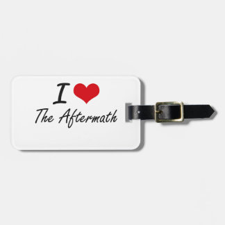 I Love The Aftermath Travel Bag Tag