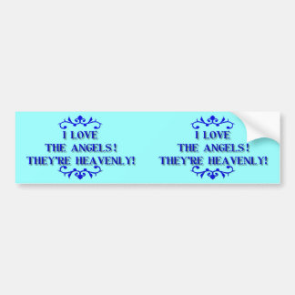 I love the Angels! They're Heavenly! Bumper Sticker