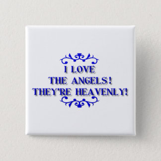 I love the Angels! They're Heavenly! Pinback Button